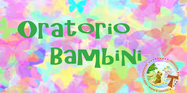 Oratorio dei Bambini @ Oratorio San Domenico Savio | Marina di Cerveteri | Lazio | Italia